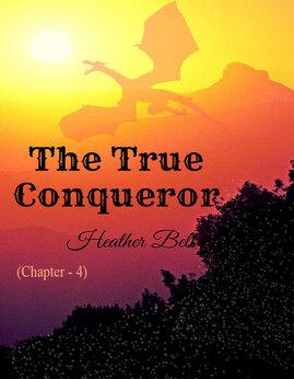 TheTrueConqueror(Chapter-4) - HeatherBell